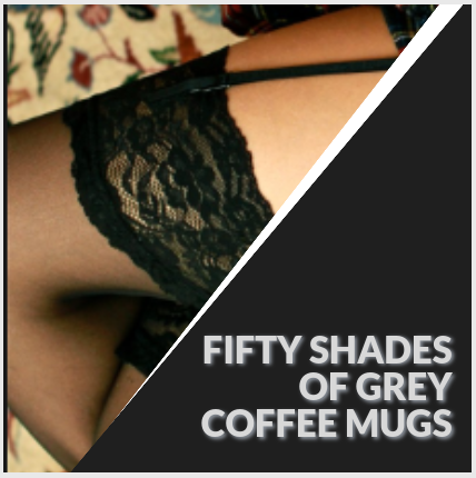 Fifty Shades Of Grey Coffee Mugs